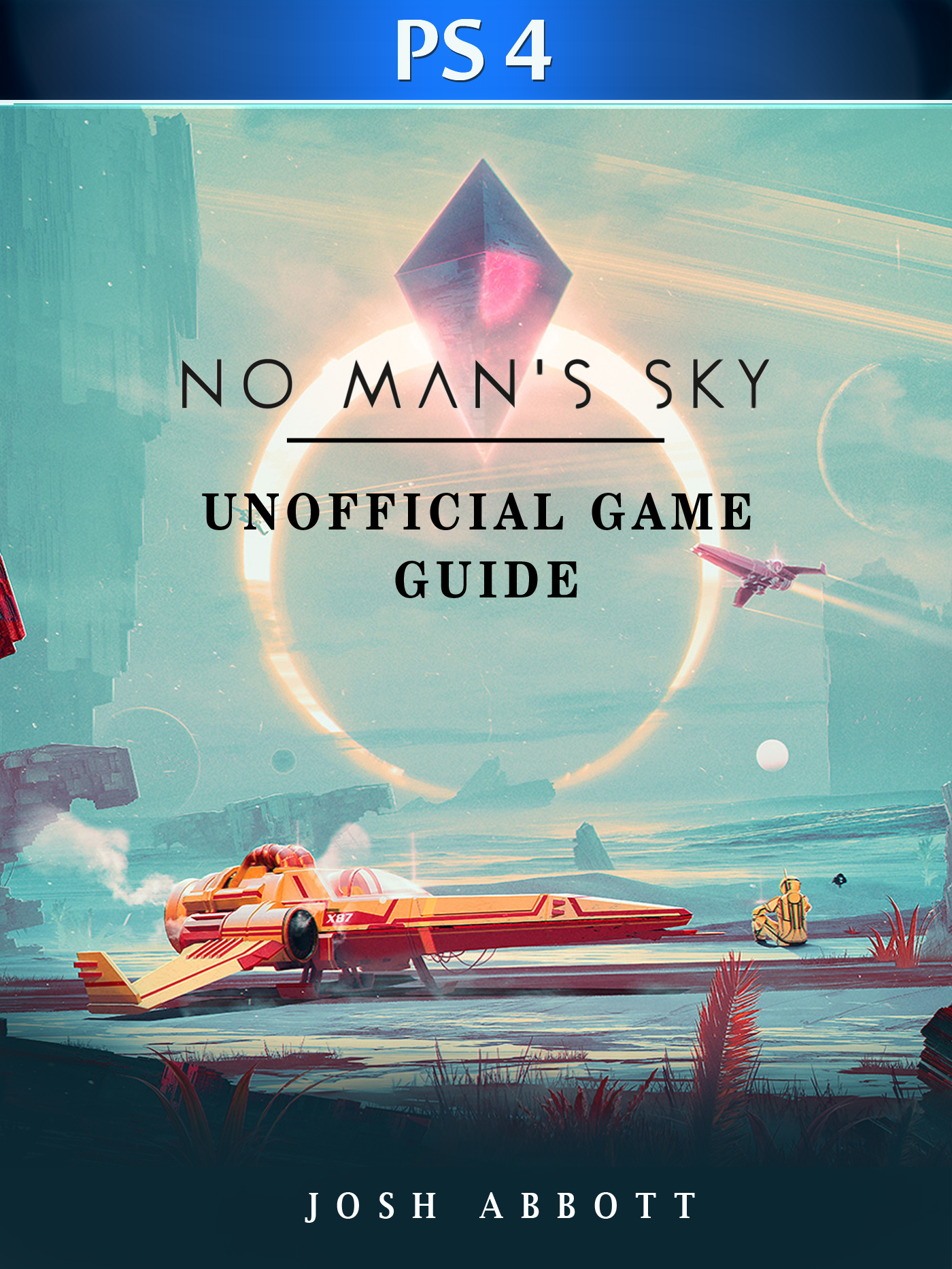 No Mans Sky PS4 Unofficial Game Guide