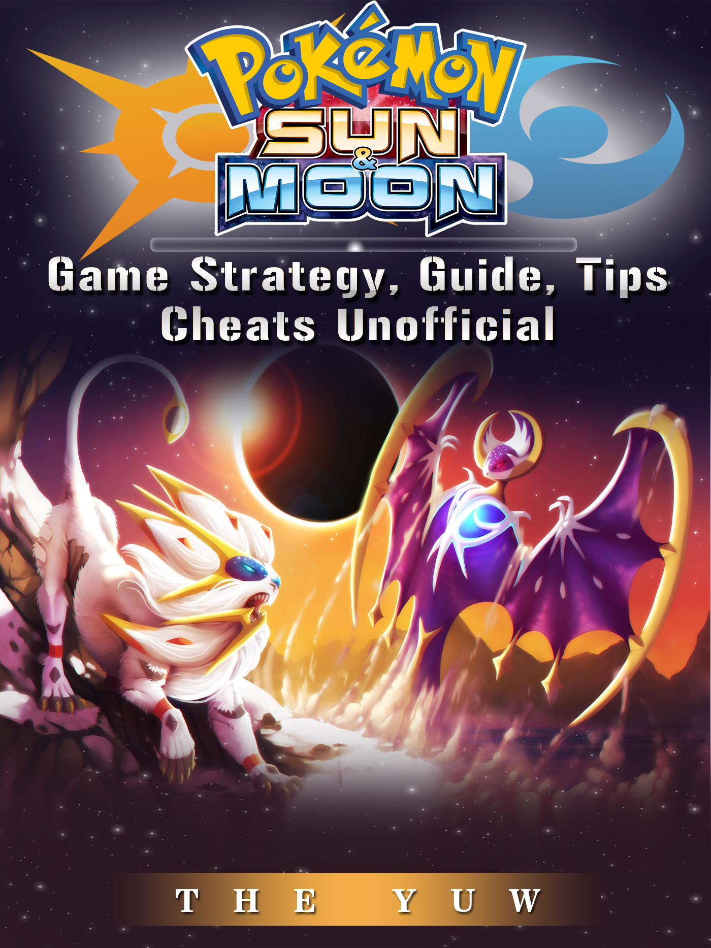 Pokemon Sun & Moon Game Strategy, Guide, Tips Cheats Unofficial By The Yuw