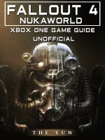 Fallout 4 Nukaworld Xbox One Unofficial Game Guide
