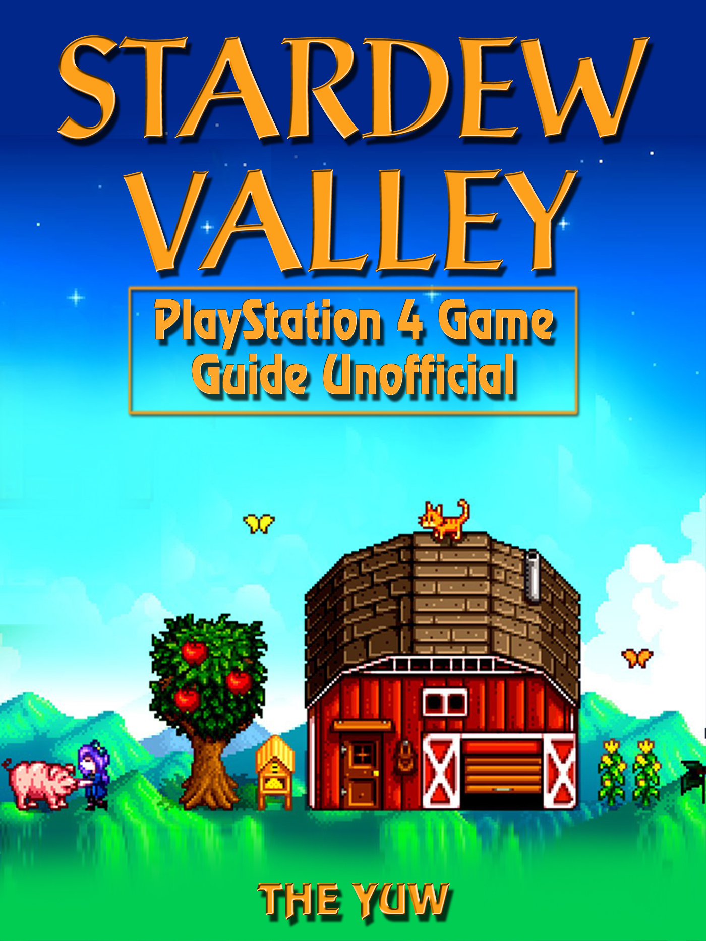 Stardew Valley PlayStation 4 Game Guide Unofficial
