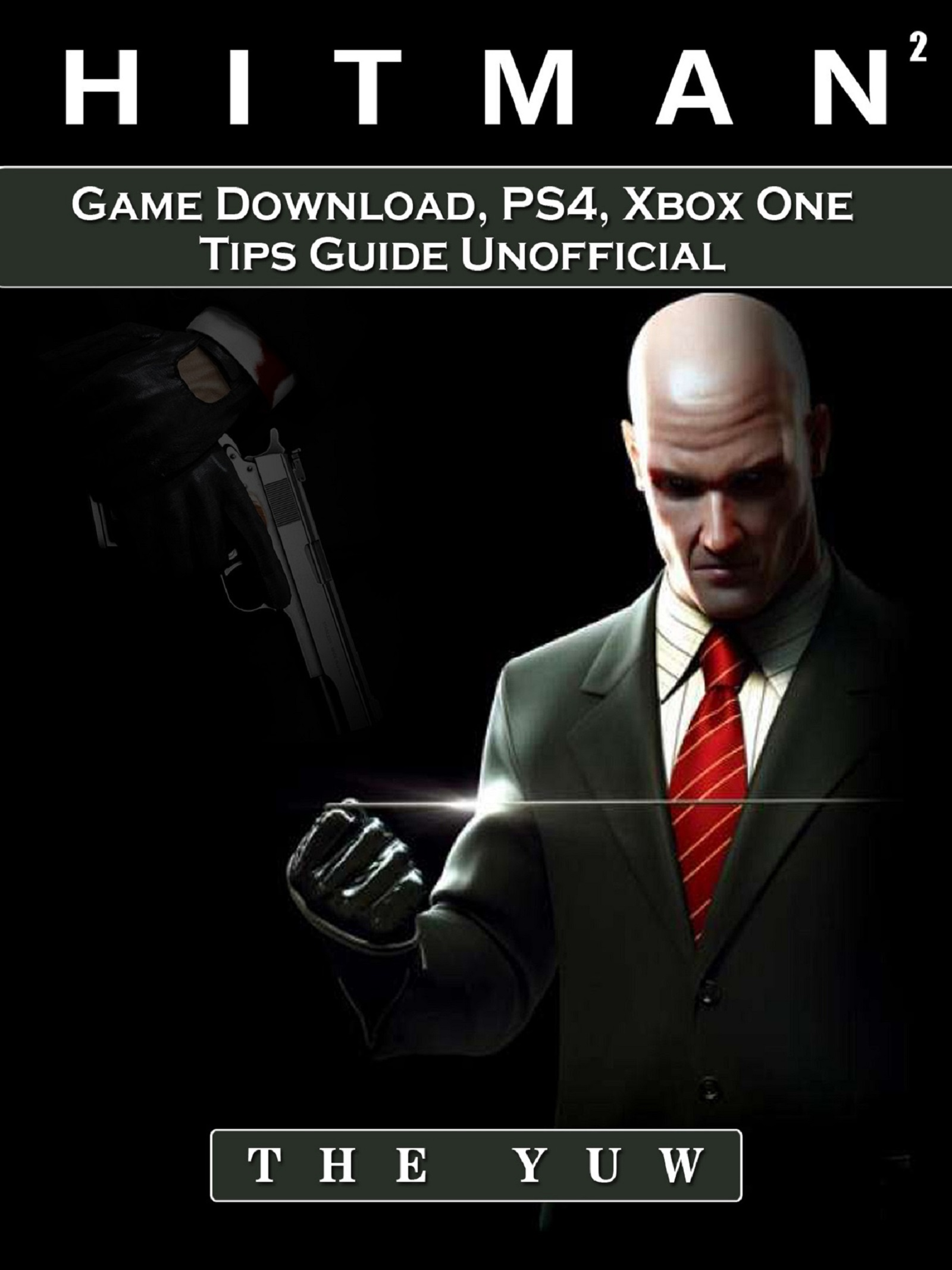 Hitman 2 Game Download, PS4, Xbox One, Tips, Guide Unofficial By The Yuw