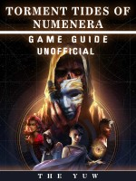 Torment Tides of Numenera Game Guide Unofficial