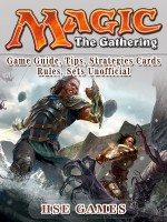 Magic The Gathering Game Guide, Tips, Strategies Cards Rules, Sets Unofficial