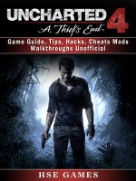 Uncharted 4 a Thiefs End Game Guide, Tips, Hacks, Cheats Mods Walkthroughs Unofficial