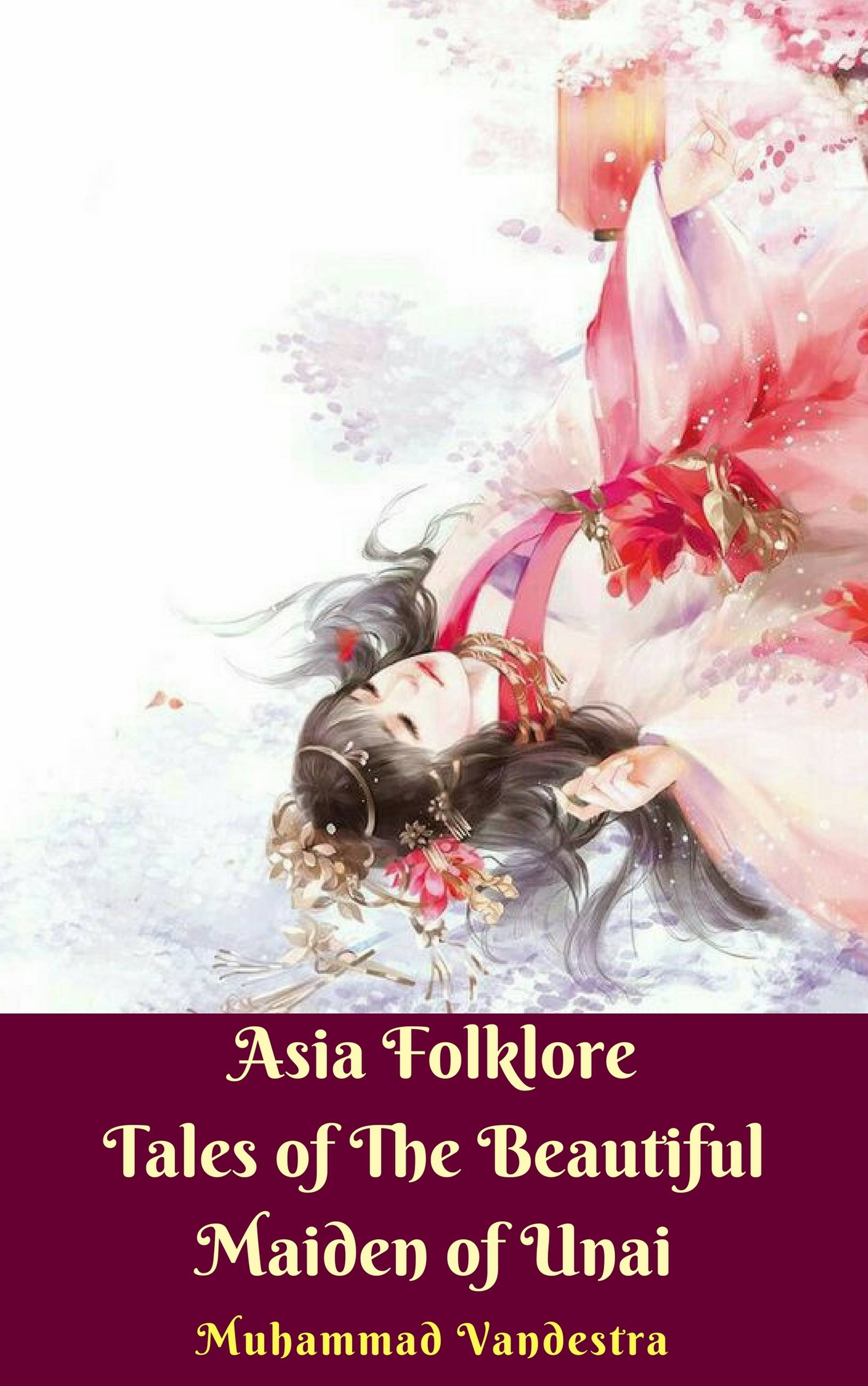 Asia Folklore Tales of The Beautiful Maiden of Unai