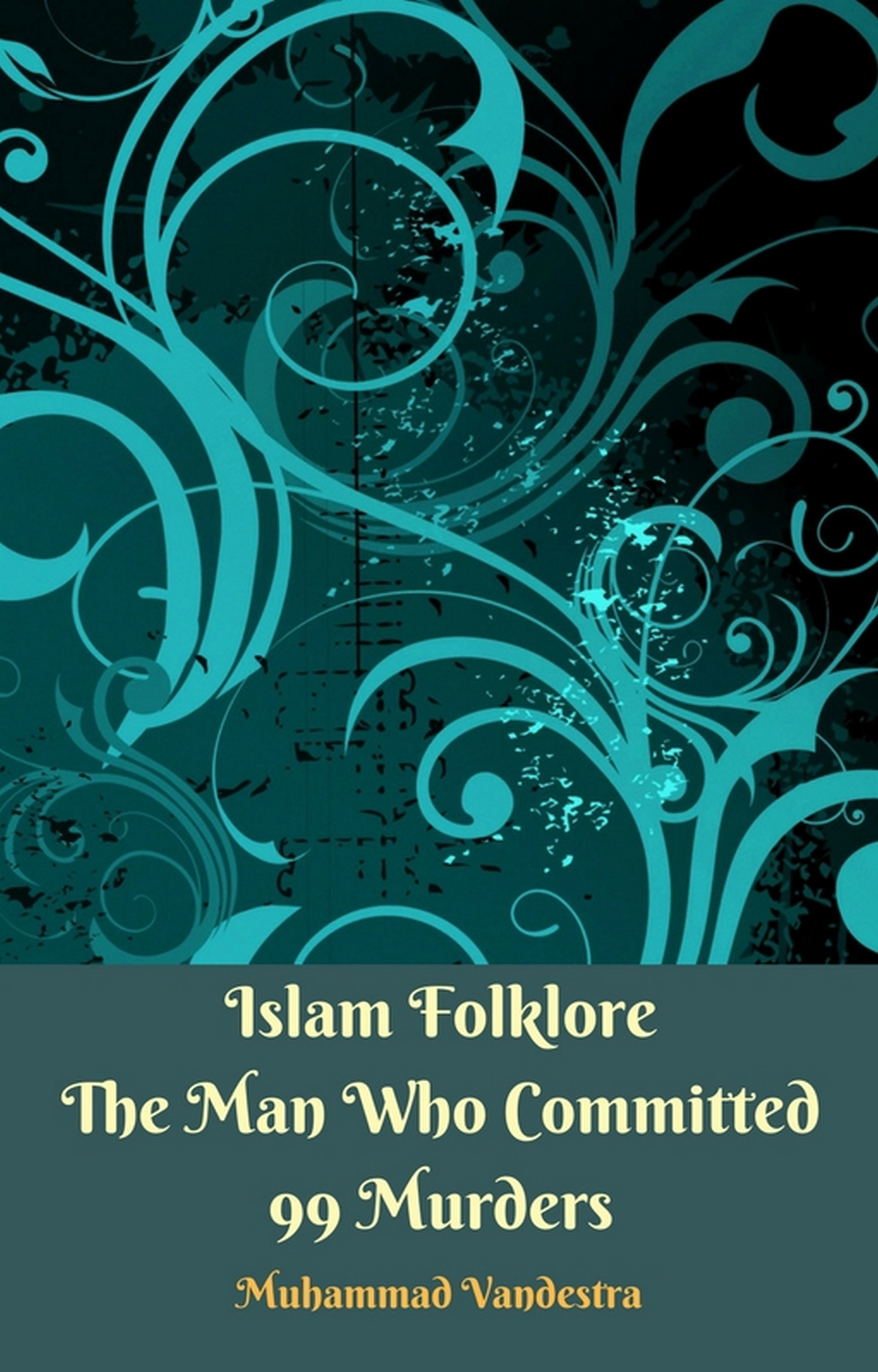 Islam Folklore The Man Who Committed 99 Murders By Islam Folklore The Man Who Committed 99 Murders
