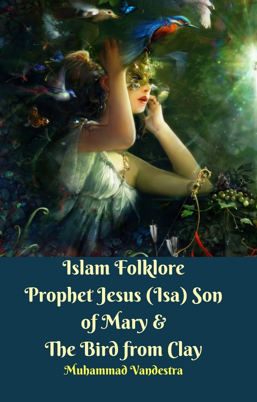Islam Folklore Prophet Jesus (Isa) Son of Mary & The Bird from Clay By Muhammad Vandestra