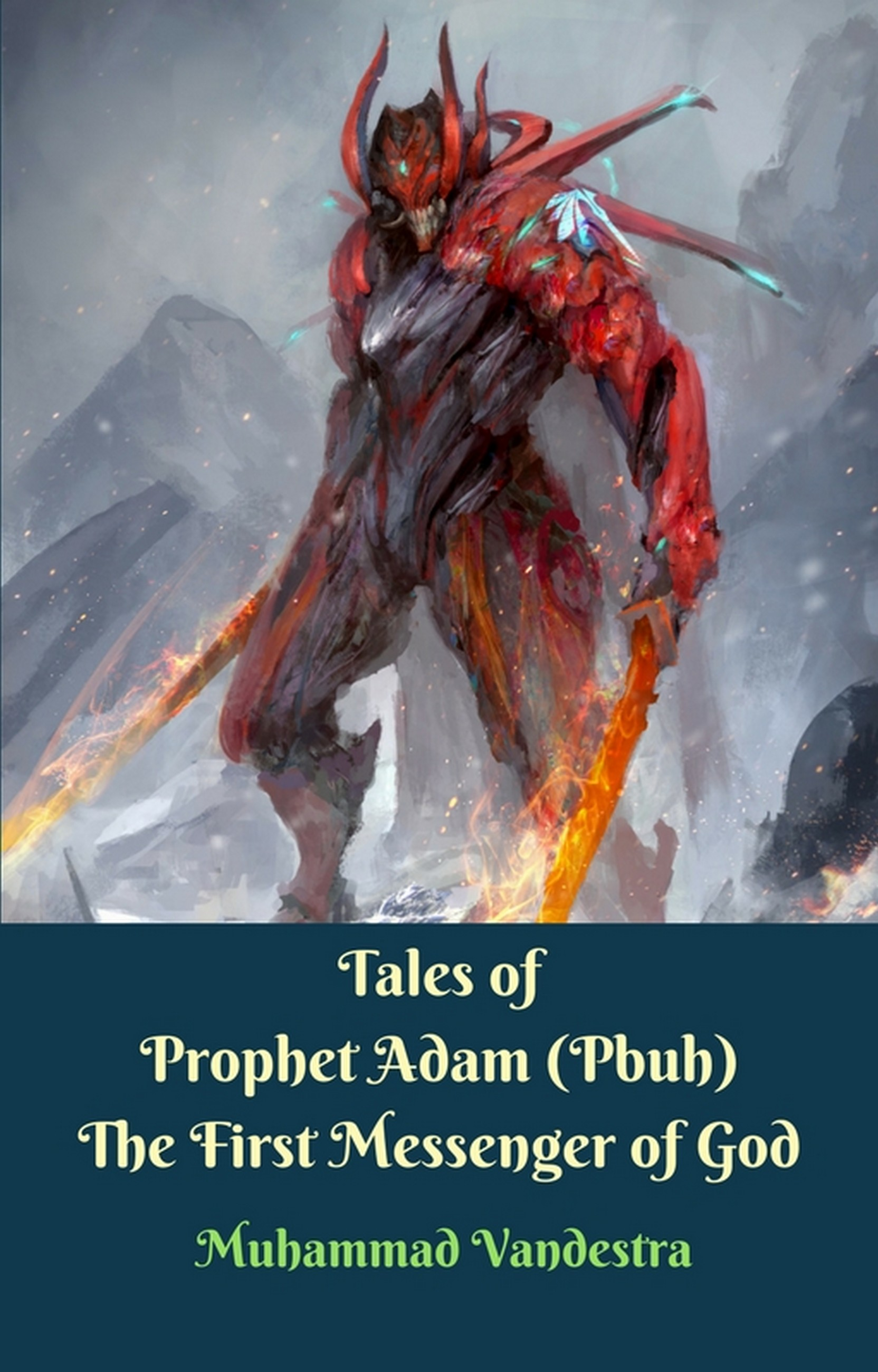 Tales of Prophet Adam (Pbuh) The First Messenger of God By Muhammad Vandestra