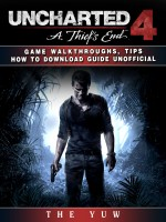 Uncharted 4 a Thiefs End Game Walkthroughs, Tips How to Download Guide Unofficial