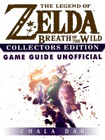 The Legend of Zelda Breath of the Wild Collectors Edition Game Guide Unofficial
