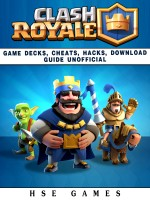 Clash Royale Game Decks, Cheats, Hacks, Download Guide Unofficial