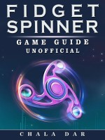 Fidget Spinner Game Guide Unofficial