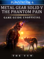 Metal Gear Solid 5 Phantom Pain Playstation 4 Game Guide Unofficial