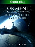 Torment Tides of Numenera Xbox One Game Guide Unofficial