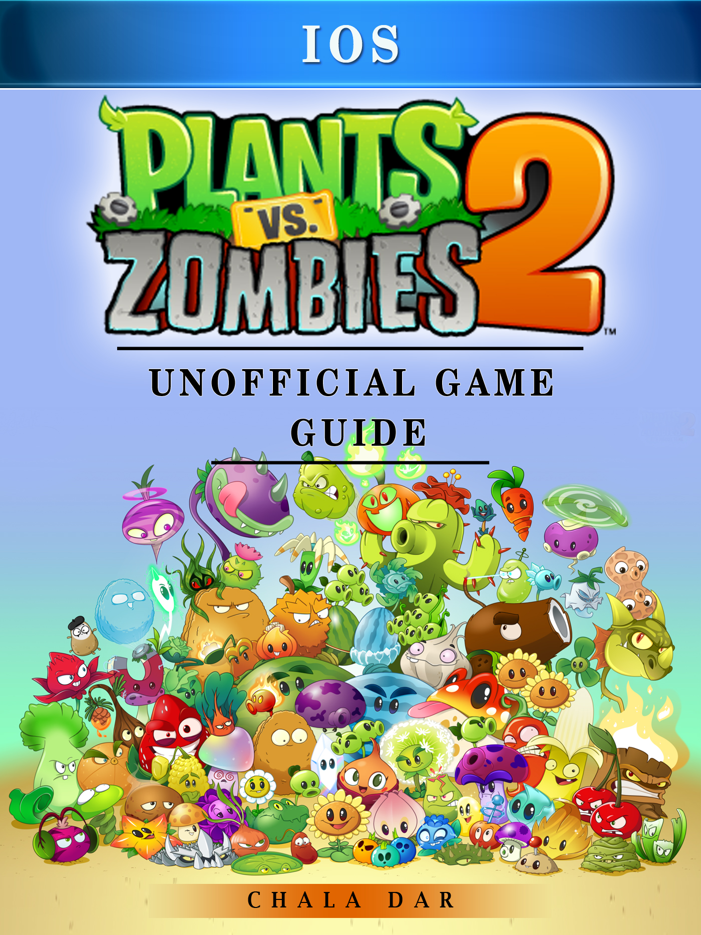 Plants Vs Zombies 2 iOS Game Guide Unofficial By Chala Dar