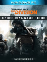 Tom Clancys the Division Windows PC Unofficial Game Guide