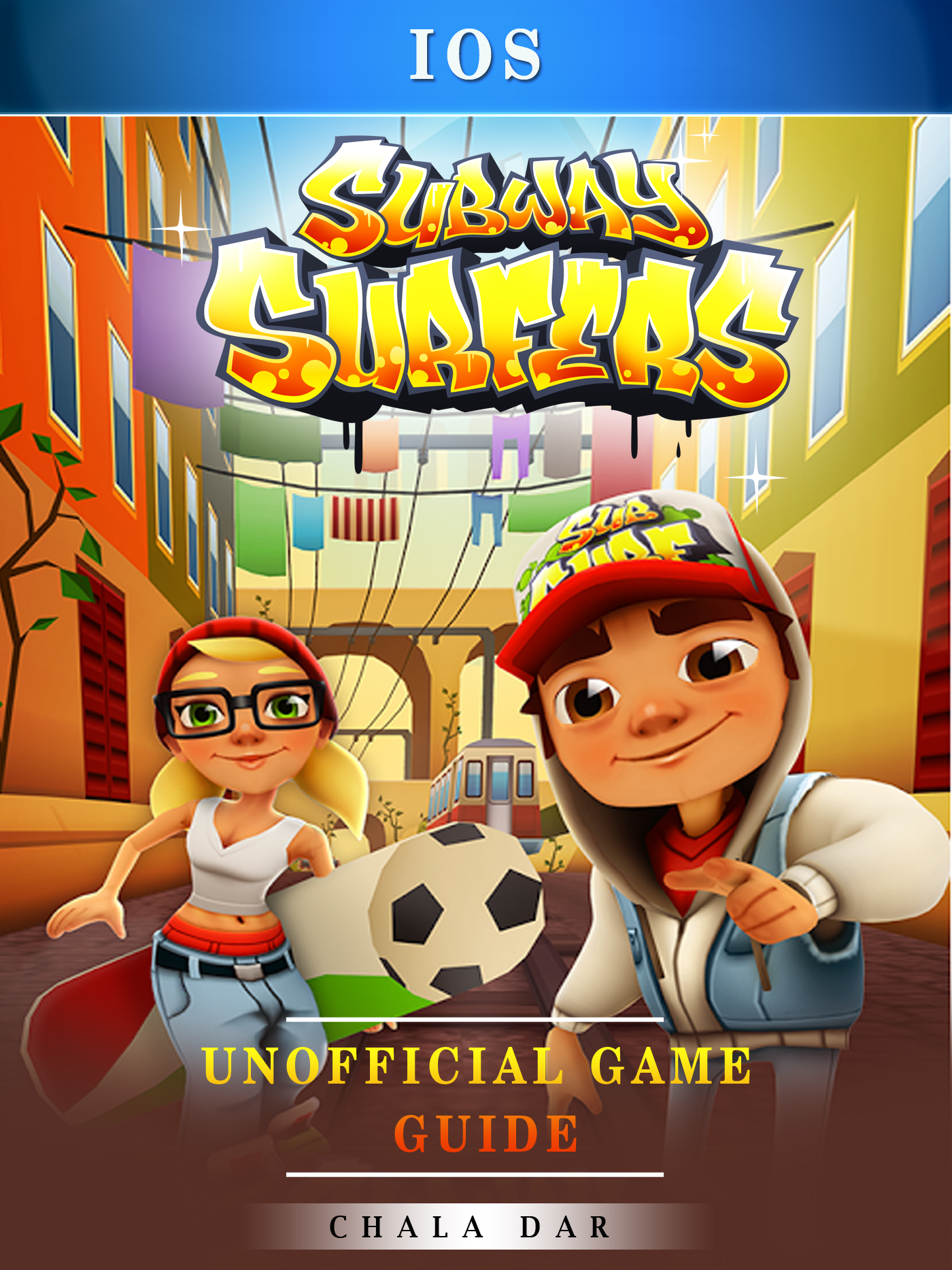Subway Surfers iOS Unofficial Game Guide By Chala Dar