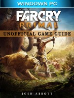 Far Cry Primal Windows PC Unofficial Game Guide