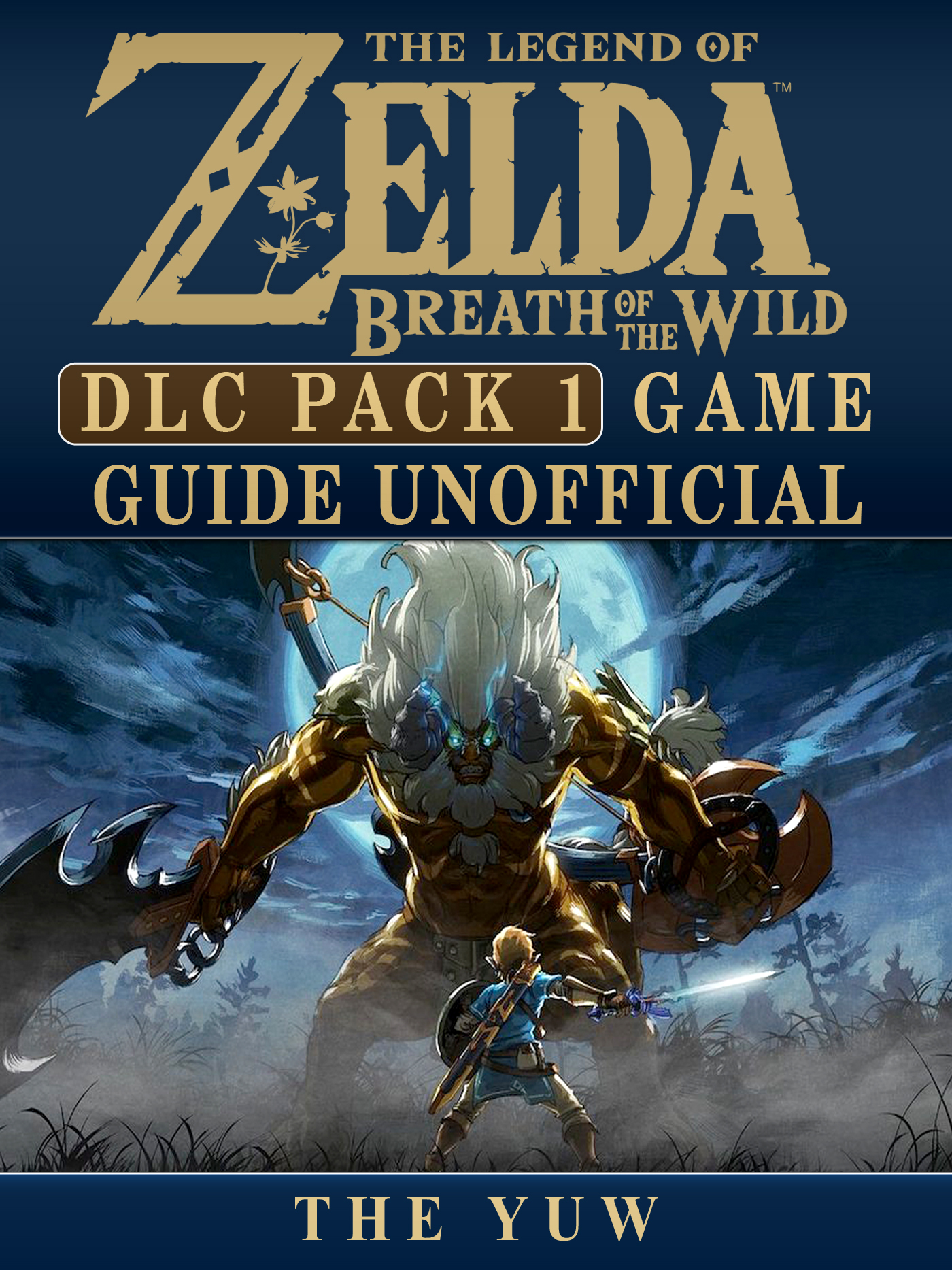 Legend of Zelda Breath of the Wild DLC Pack 1 Game Guide Unofficial By The Yuw