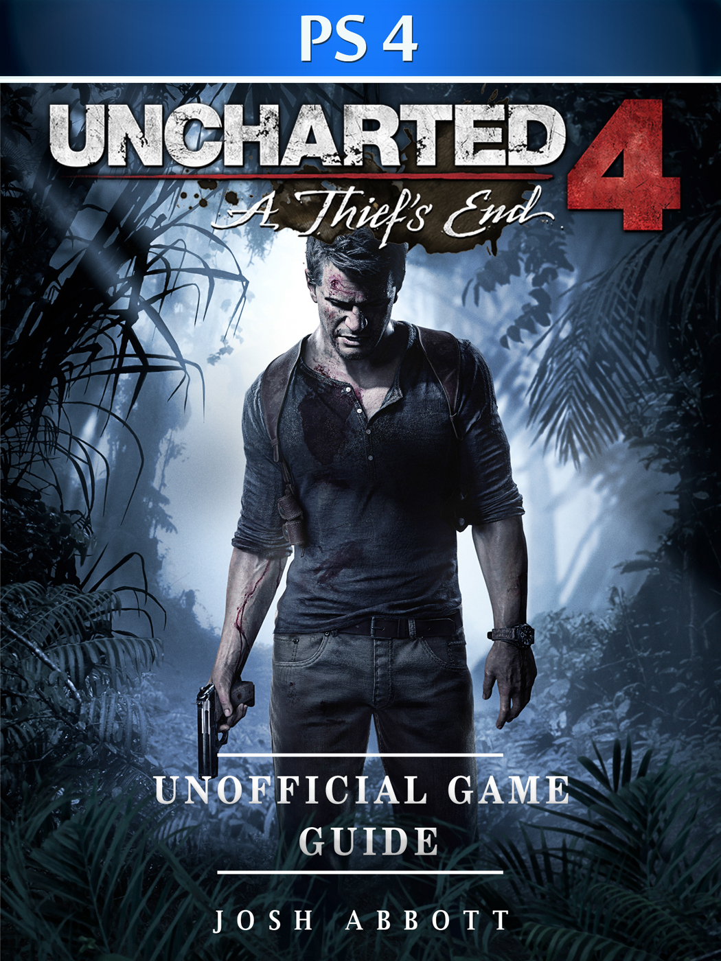 Uncharted 4 a Thiefs End Game PS4 Unofficial Game Guide By Josh Abbott