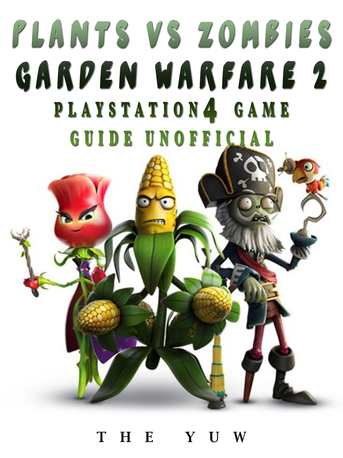 Plants Vs Zombies Garden Warfare 2 Playstation 4 Game Guide Unofficial By The Yuw