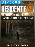 Resident Evil 7 Biohazard Windows Game Guide Unofficial