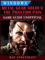 Metal Gear Solid 5 Phantom Pain Windows Game Guide Unofficial
