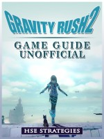 Gravity Rush 2 Game Guide Unofficial