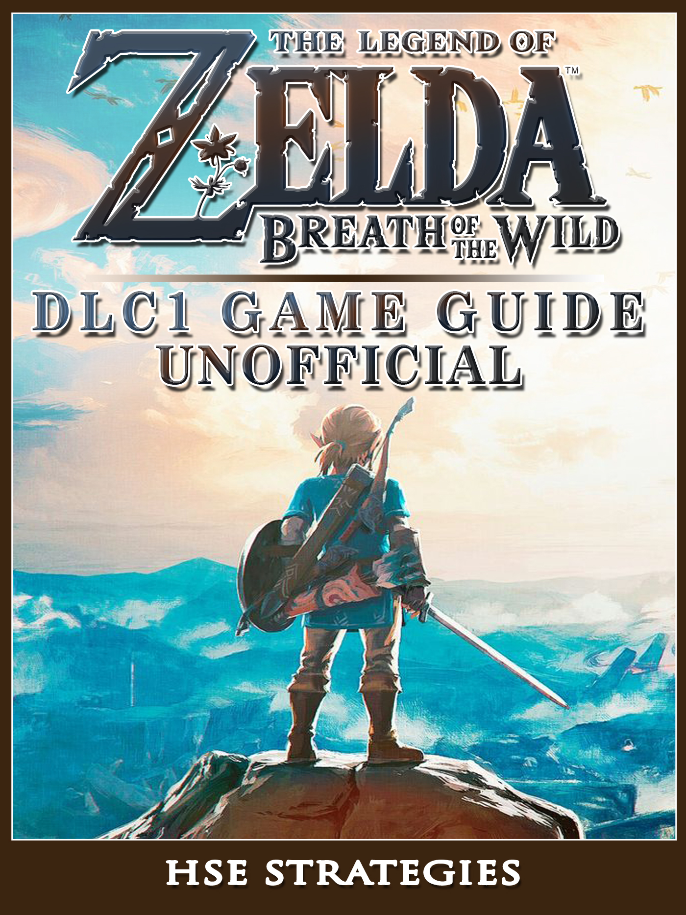 The Legend of Zelda Breath of The Wild DLC 1 Game Guide Unofficial By Hse Strategies