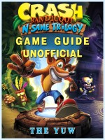 Crash Bandicoot N Sane Trilogy Game Guide Unofficial