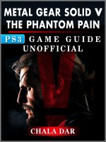 Metal Gear Solid 5 Phantom Pain PS3 Game Guide Unofficial