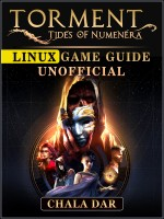 Torment Tides of Numenera Linux Game Guide Unofficial