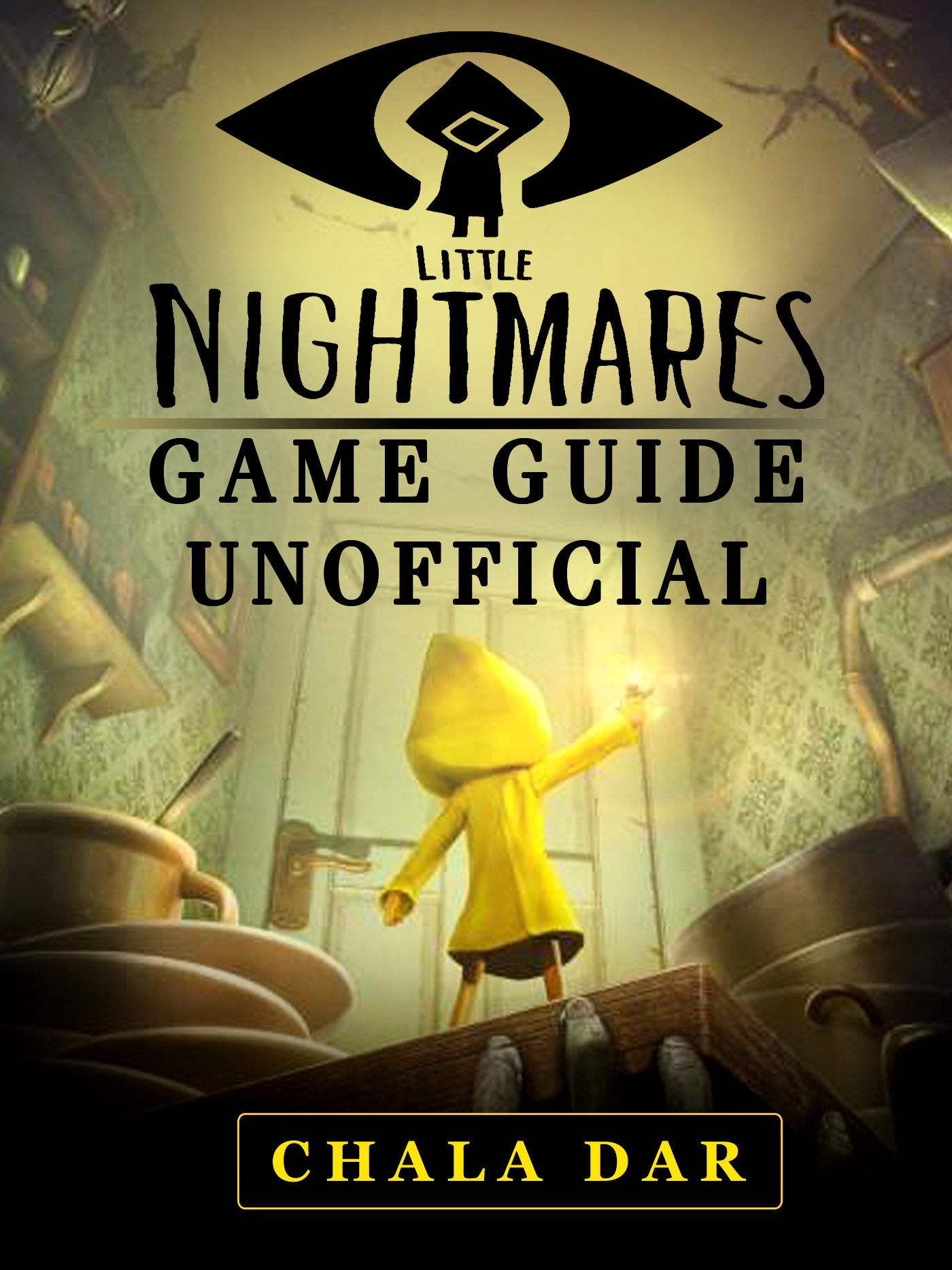 Little Nightmares Game Guide Unofficial By Chala Dar