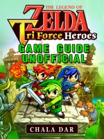 Legend of Zelda Tri Force Heroes Game Guide Unofficial