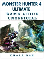 Monster Hunter 4 Ultimate Game Guide Unofficial
