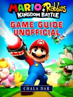 Mario + Rabbids Kingdom Battle Game Guide Unofficial