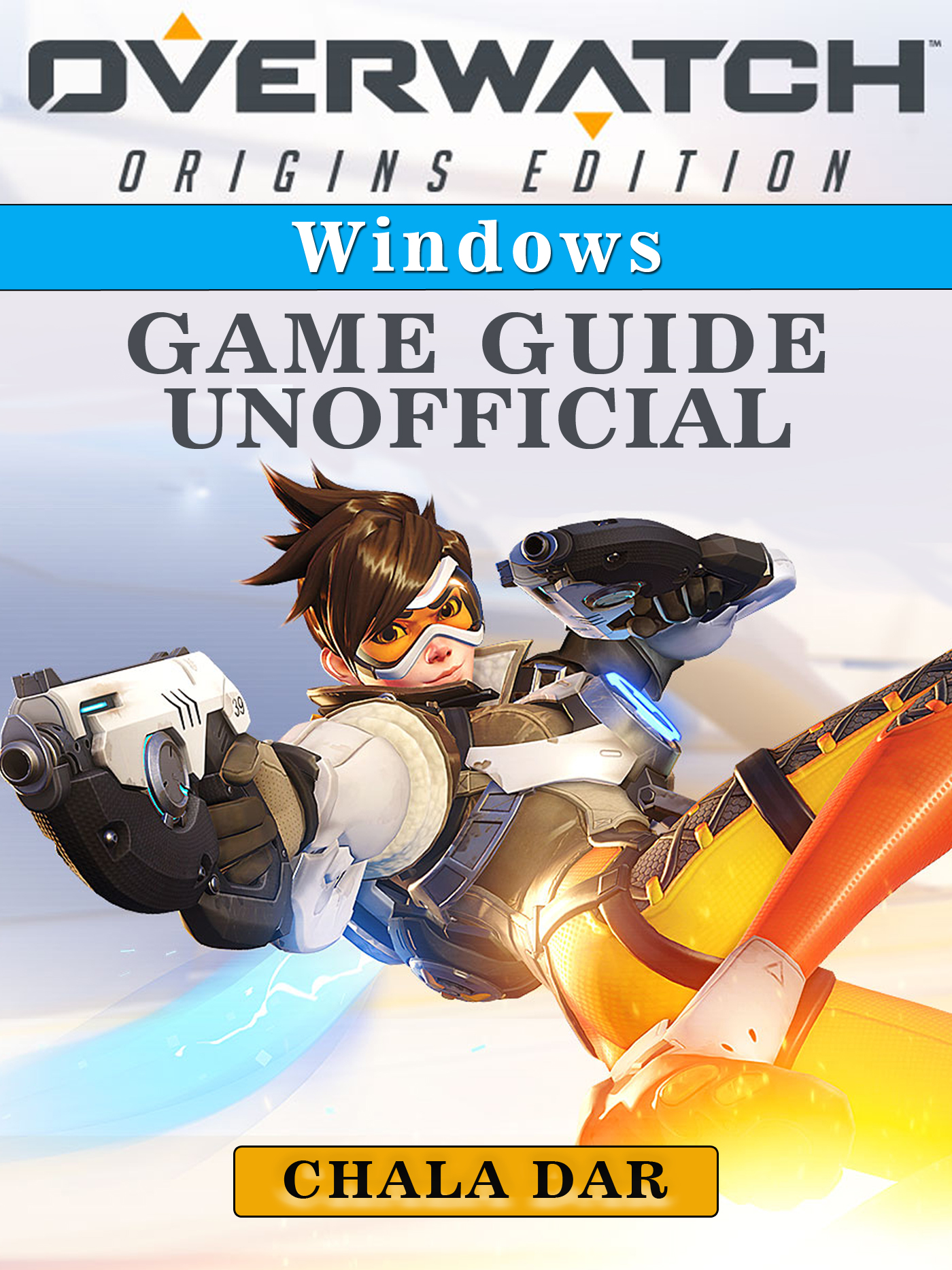 Overwatch Origins Edition Windows Game Guide Unofficial By Chala Dar