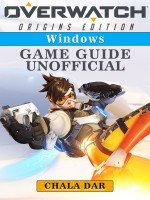 Overwatch Origins Edition Windows Game Guide Unofficial