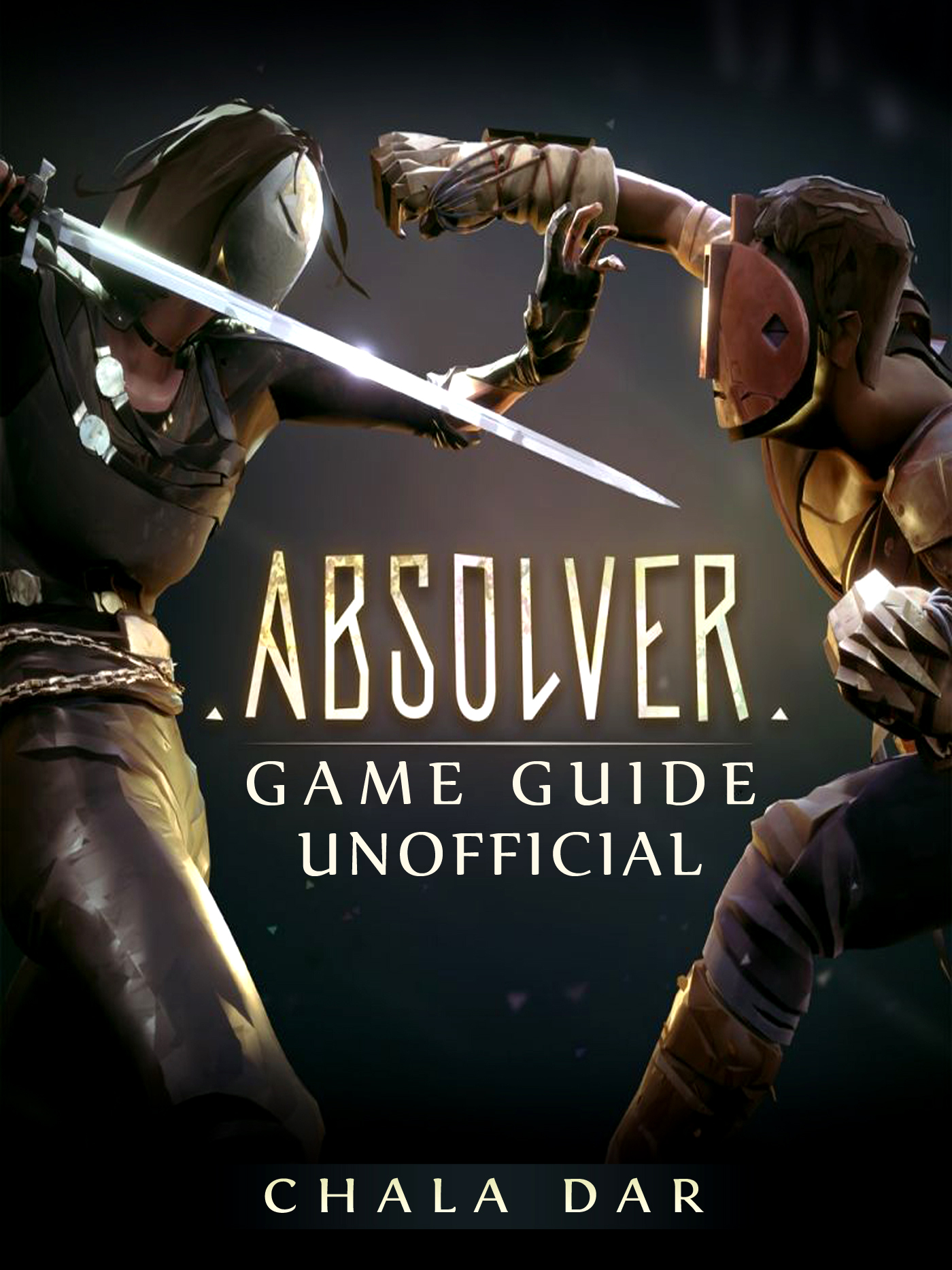 Absolver Game Guide Unofficial By Chala Dar