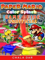 Paper Mario Color Splash Game Guide Unofficial