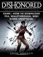 Dishonored Death of the Outsider Game: How to Download, PS4, Walkthrough, Wiki, Guide Unofficial