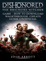 Dishonored The Brigmore Witches Game: How to Download, Walkthrough, Cheats, Guide Unofficial
