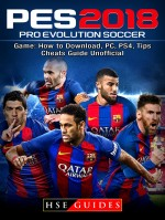 Pro Evolution Soccer 2018 Game: How to Download, PC, PS4, Tips, Cheats Guide Unofficial