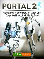 Portal 2 Game: How to Download, Ps4, Xbox One, Coop, Walkthrough Guide Unofficial