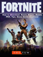 Fortnite How to Download, Battle Royale, Reddit, PS4, Tips, Game Guide Unofficial