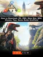 Ark Survival How to Download, PC, PS4, Xbox One, Wiki, Cheats, Tips, Game Guide Unofficial