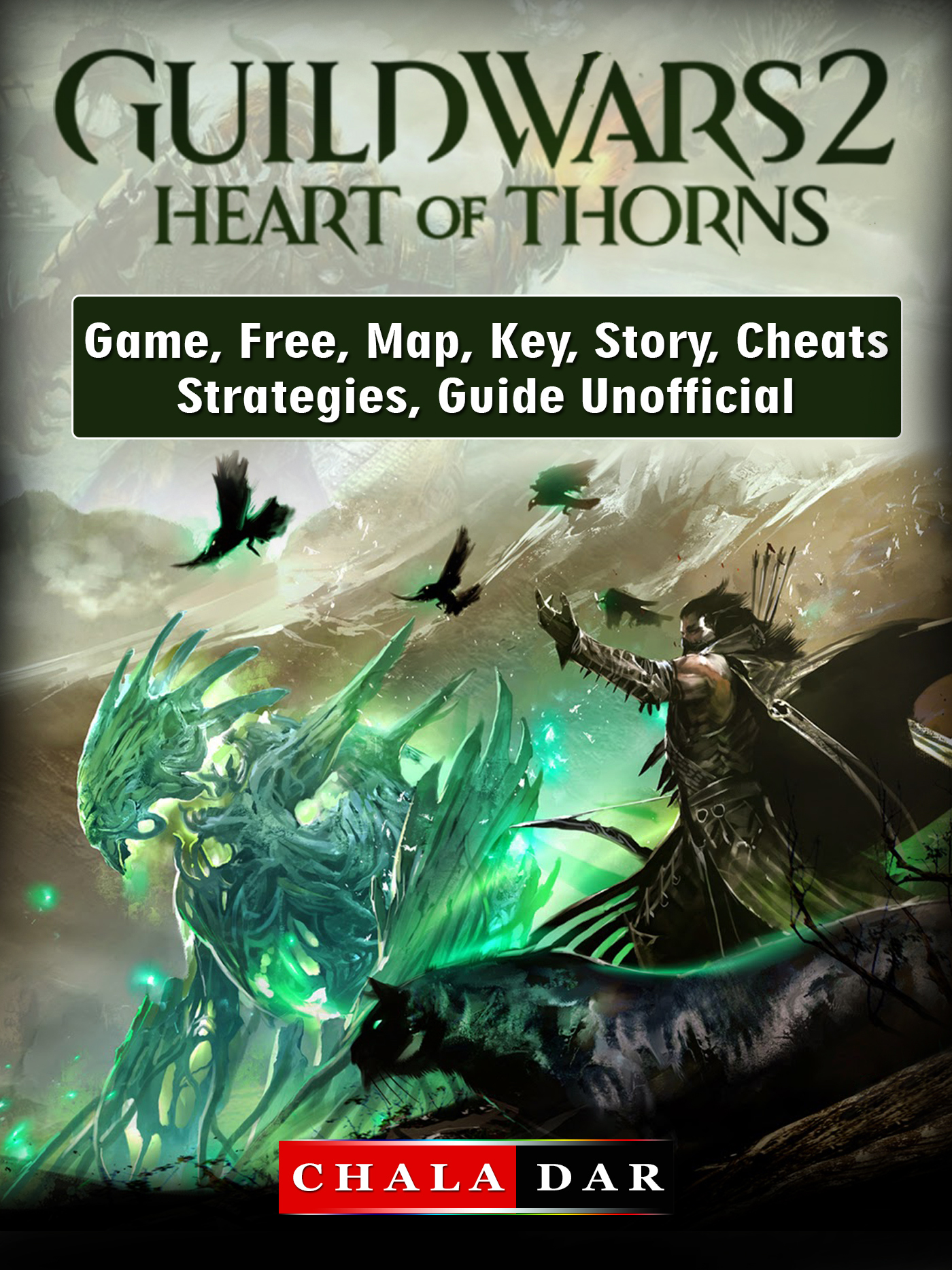 Guild Wars 2 Heart of Thorns Game, Free, Map, Key, Story, Cheats, Strategies, Guide Unofficial By Chala Dar