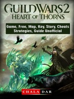 Guild Wars 2 Heart of Thorns Game, Free, Map, Key, Story, Cheats, Strategies, Guide Unofficial