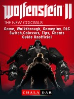 Wolfenstein 2 Game, Walkthrough, Gameplay, DLC, Switch, Colossus, Tips, Cheats, Guide Unofficial