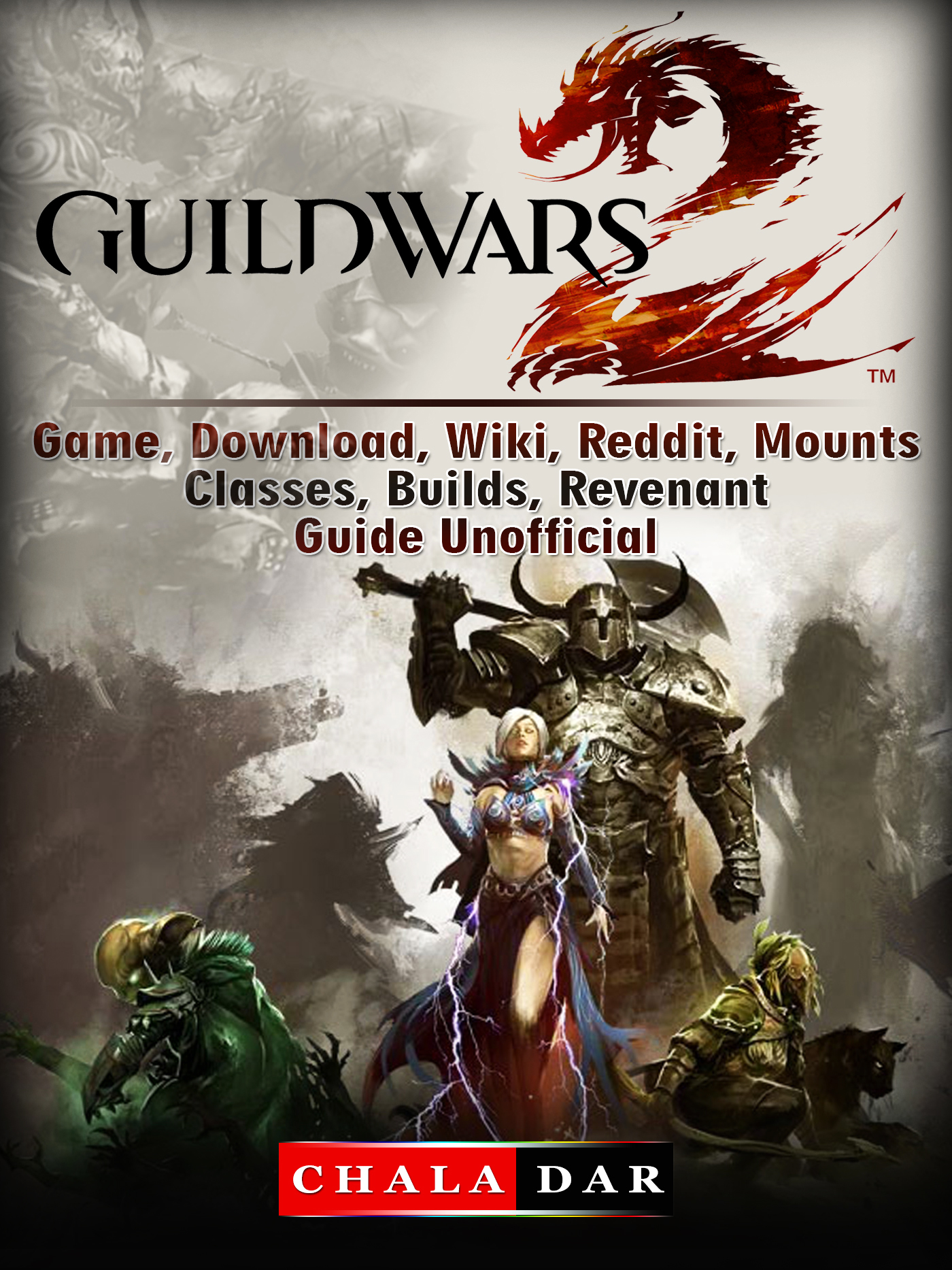 Guild Wars 2 Game, Download, Wiki, Reddit, Mounts, Classes, Builds, Revenant, Guide Unofficial By Chala Dar